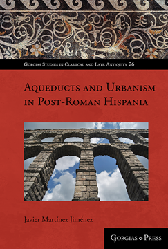 Picture of Aqueducts and Urbanism in Post-Roman Hispania