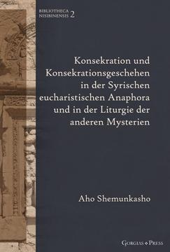 Picture of Konsekration und Konsekrationsgeschehen in der Syrischen eucharistischen Anaphora und in der Liturgi